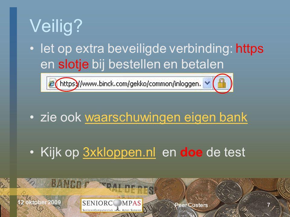 12 oktober 2009 Veilig? •let op extra beveiligde verbinding: https en slotje bij bestellen en betalen •zie ook waarschuwingen eigen bankwaarschuwingen