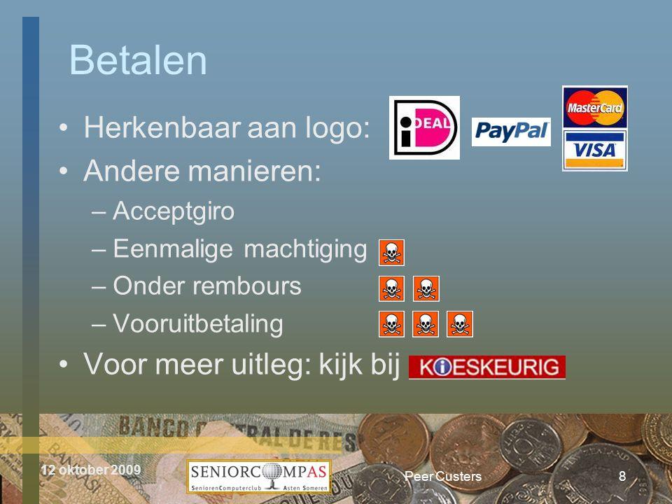 12 oktober 2009 Betalen Peer Custers8 •Herkenbaar aan logo: •Andere manieren: –Acceptgiro –Eenmalige machtiging –Onder rembours –Vooruitbetaling •Voor meer uitleg: kijk bij