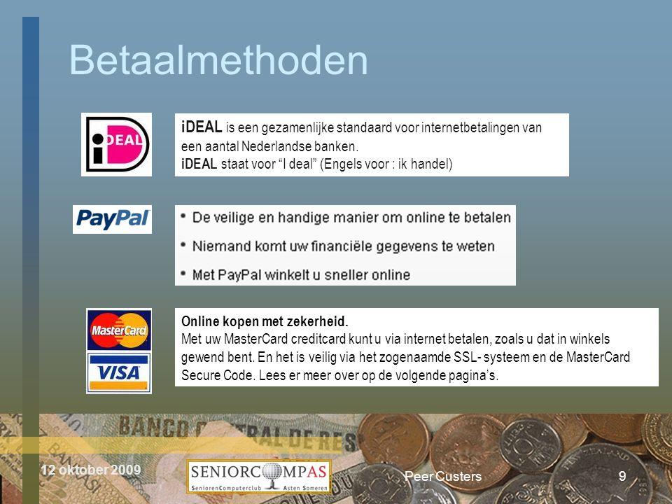 12 oktober 2009 Betaalmethoden Peer Custers9 iDEAL is een gezamenlijke standaard voor internetbetalingen van een aantal Nederlandse banken. iDEAL staa