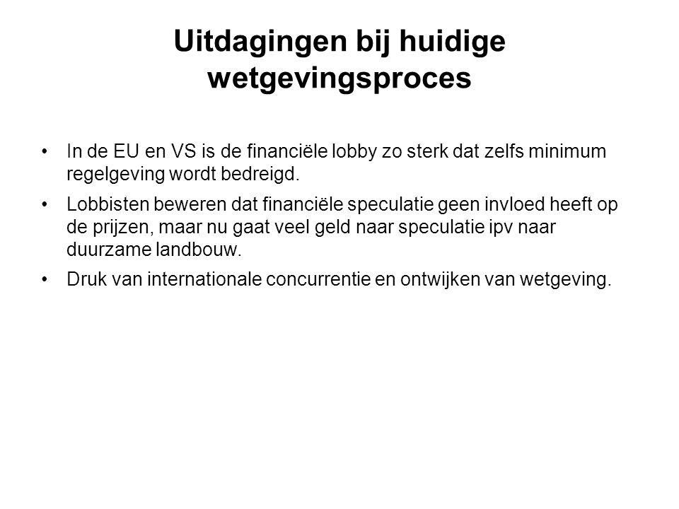 Uitdagingen bij huidige wetgevingsproces •In de EU en VS is de financiële lobby zo sterk dat zelfs minimum regelgeving wordt bedreigd.