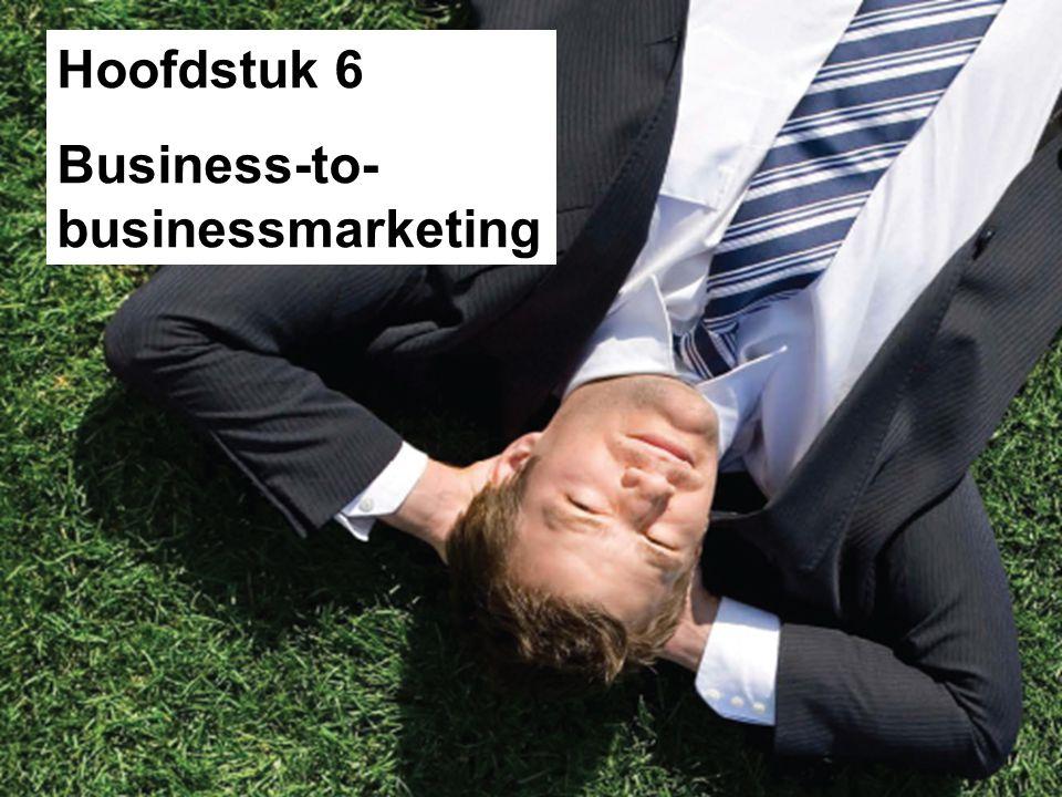 Leerdoelen •De businessmarkt definiëren en de verschillen uitleggen tussen businessmarkt en consumentenmarkt.