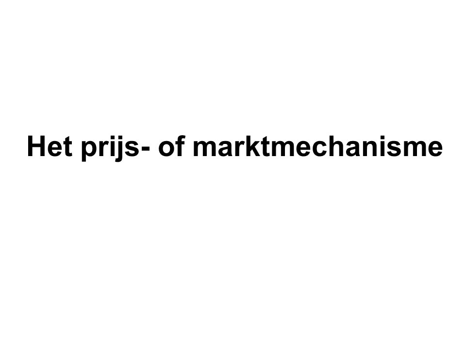 Het prijs- of marktmechanisme •Zoals we al weten worden prijzen bepaald door vraag en aanbod.