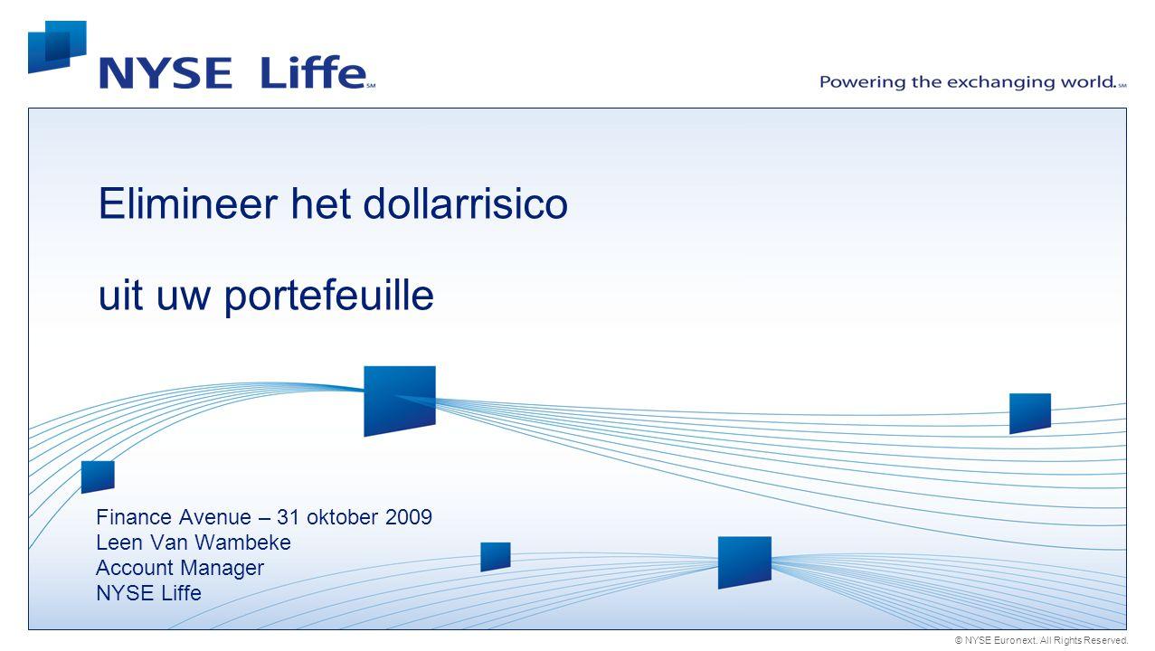 © NYSE Euronext. All Rights Reserved. Elimineer het dollarrisico uit uw portefeuille Finance Avenue – 31 oktober 2009 Leen Van Wambeke Account Manager