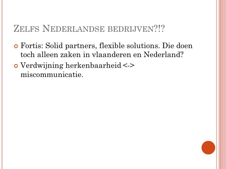 Z ELFS N EDERLANDSE BEDRIJVEN ?!? Fortis: Solid partners, flexible solutions. Die doen toch alleen zaken in vlaanderen en Nederland? Verdwijning herke