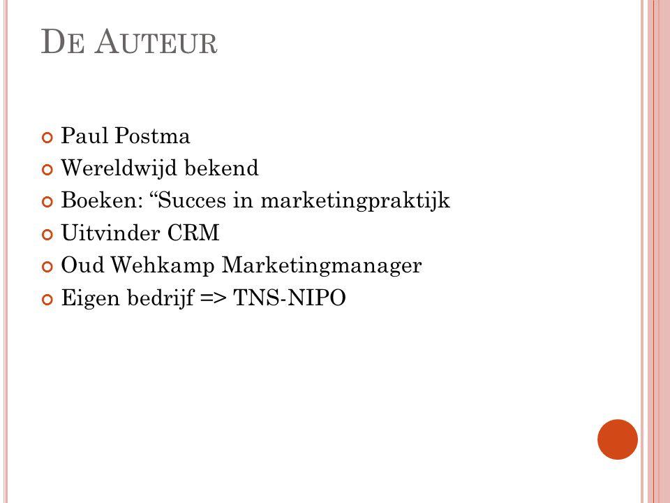 D E A UTEUR Paul Postma Wereldwijd bekend Boeken: Succes in marketingpraktijk Uitvinder CRM Oud Wehkamp Marketingmanager Eigen bedrijf => TNS-NIPO