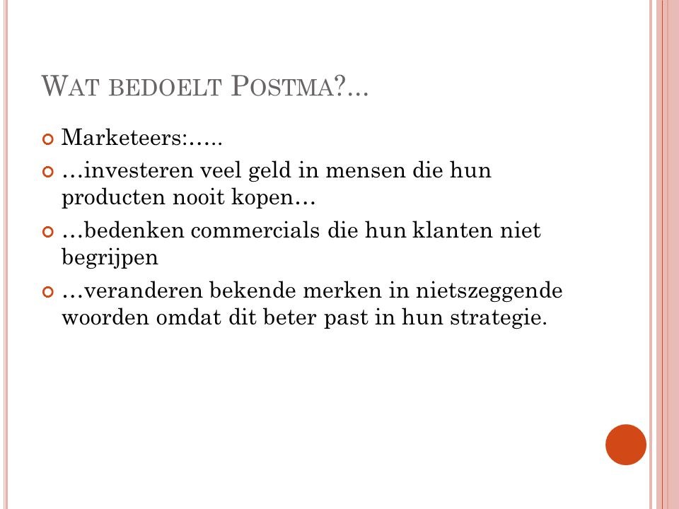 W AT BEDOELT P OSTMA ... Marketeers:…..