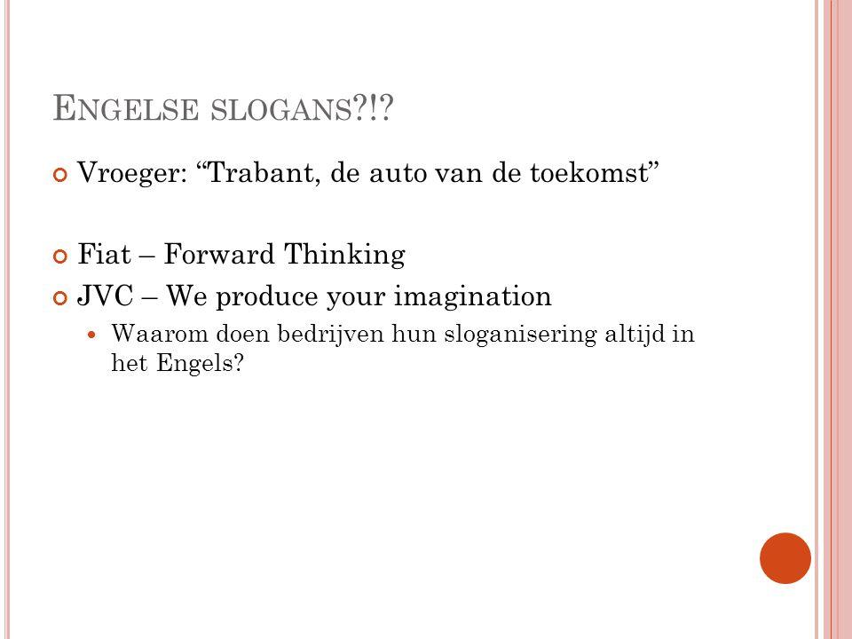 """E NGELSE SLOGANS ?!? Vroeger: """"Trabant, de auto van de toekomst"""" Fiat – Forward Thinking JVC – We produce your imagination  Waarom doen bedrijven hun"""