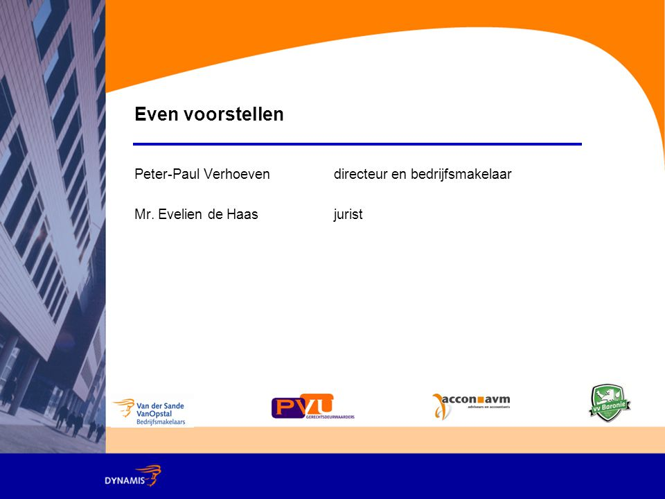 Even voorstellen Peter-Paul Verhoevendirecteur en bedrijfsmakelaar Mr. Evelien de Haasjurist
