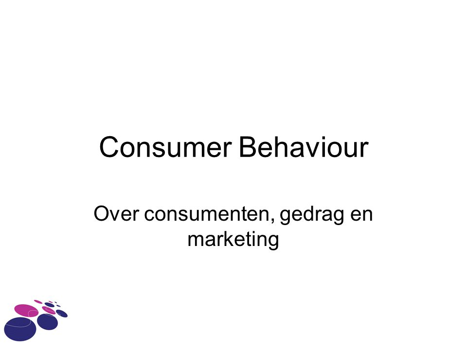 Consumer Behaviour Over consumenten, gedrag en marketing