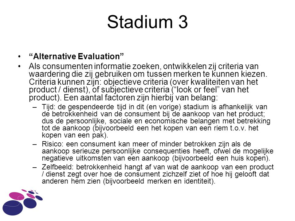 Stadium 3 • Alternative Evaluation •Als consumenten informatie zoeken, ontwikkelen zij criteria van waardering die zij gebruiken om tussen merken te kunnen kiezen.