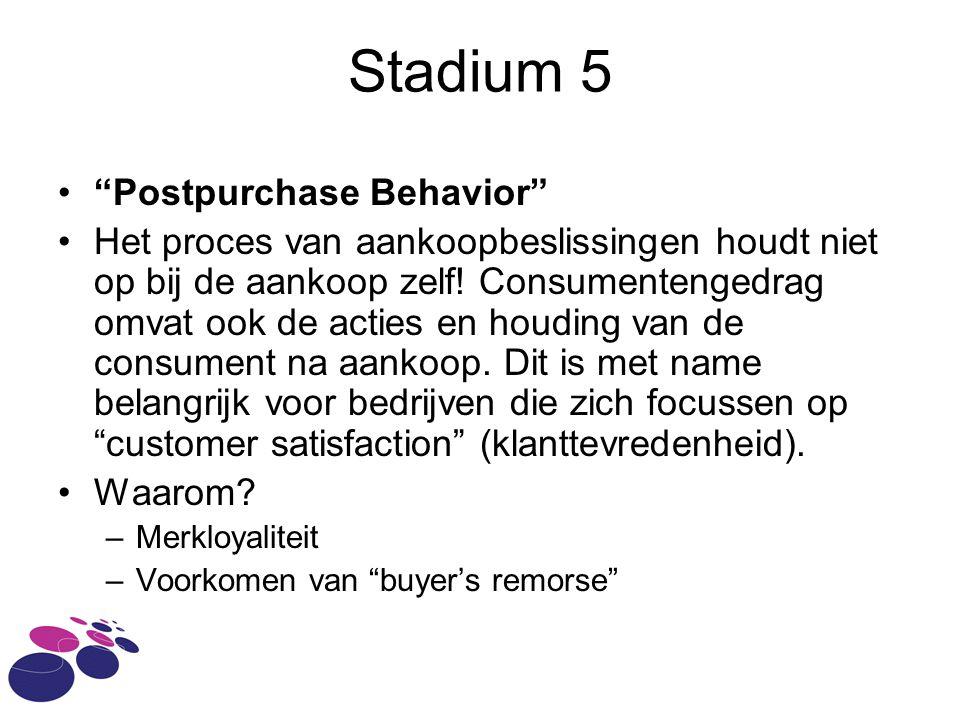 Stadium 5 • Postpurchase Behavior •Het proces van aankoopbeslissingen houdt niet op bij de aankoop zelf.