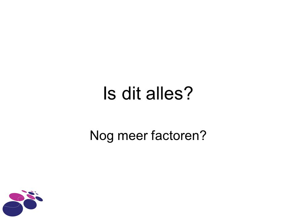 Is dit alles? Nog meer factoren?