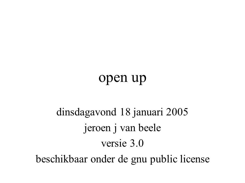 open up dinsdagavond 18 januari 2005 jeroen j van beele versie 3.0 beschikbaar onder de gnu public license