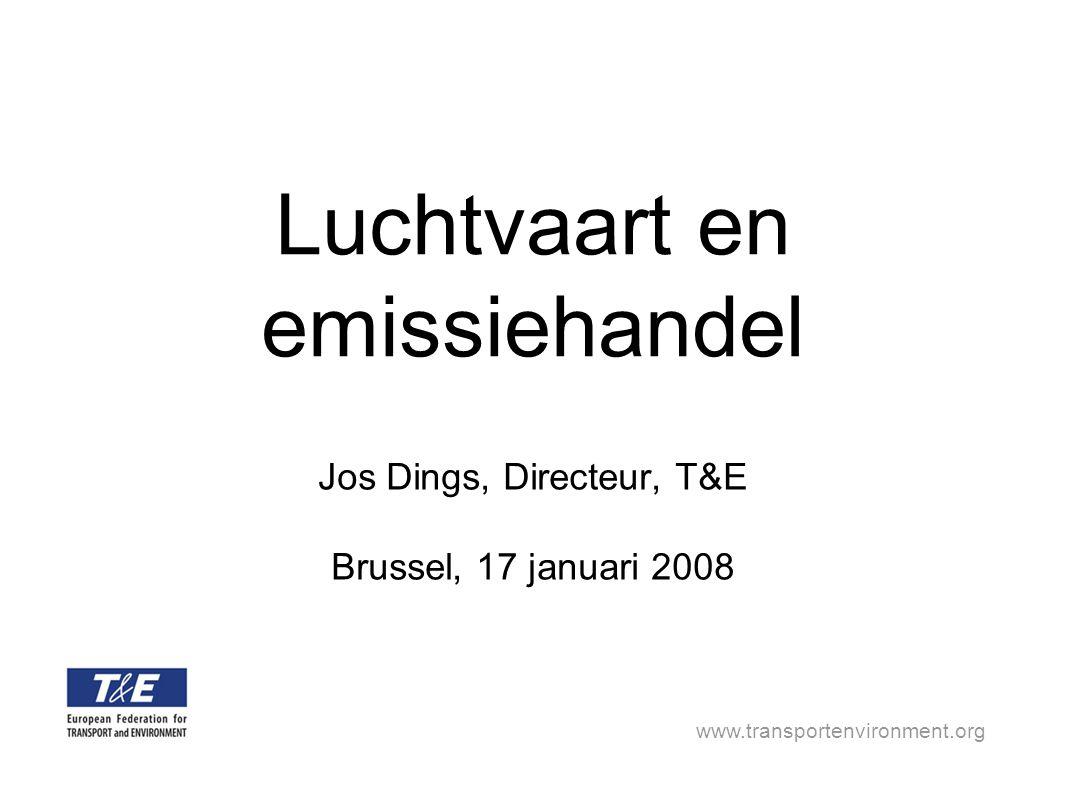www.transportenvironment.org Luchtvaart en emissiehandel Jos Dings, Directeur, T&E Brussel, 17 januari 2008