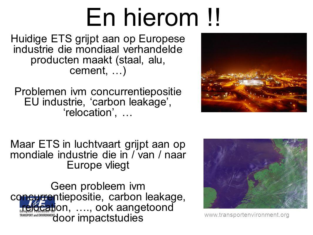 www.transportenvironment.org Huidige ETS grijpt aan op Europese industrie die mondiaal verhandelde producten maakt (staal, alu, cement, …) Problemen ivm concurrentiepositie EU industrie, 'carbon leakage', 'relocation', … Maar ETS in luchtvaart grijpt aan op mondiale industrie die in / van / naar Europe vliegt Geen probleem ivm concurrentiepositie, carbon leakage, relocation, …., ook aangetoond door impactstudies En hierom !!