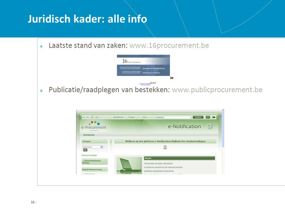 16 - Juridisch kader: alle info Laatste stand van zaken: www.16procurement.be Publicatie/raadplegen van bestekken: www.publicprocurement.be