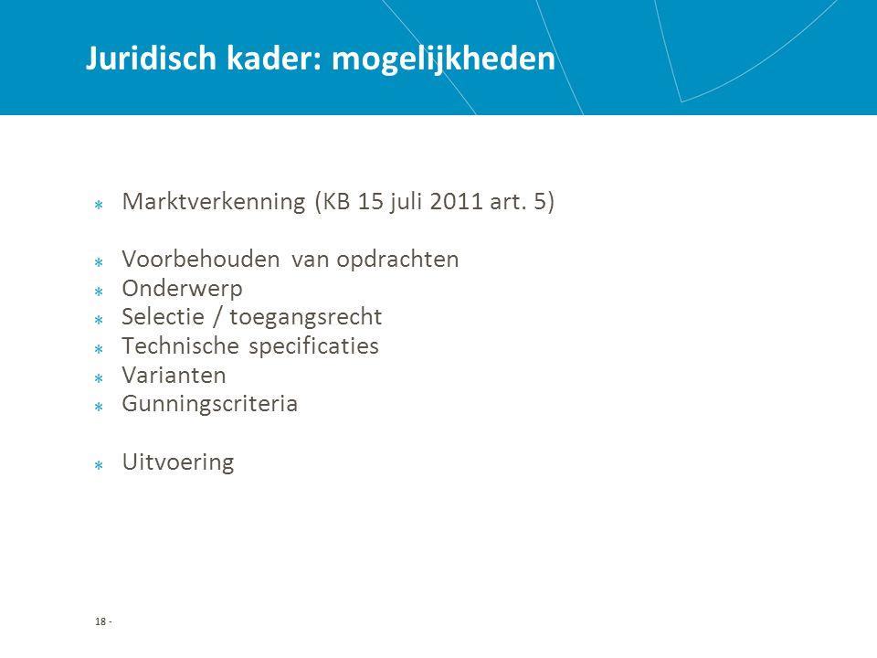 18 - Juridisch kader: mogelijkheden Marktverkenning (KB 15 juli 2011 art.