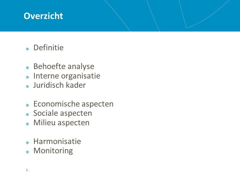 2 - Overzicht Definitie Behoefte analyse Interne organisatie Juridisch kader Economische aspecten Sociale aspecten Milieu aspecten Harmonisatie Monitoring