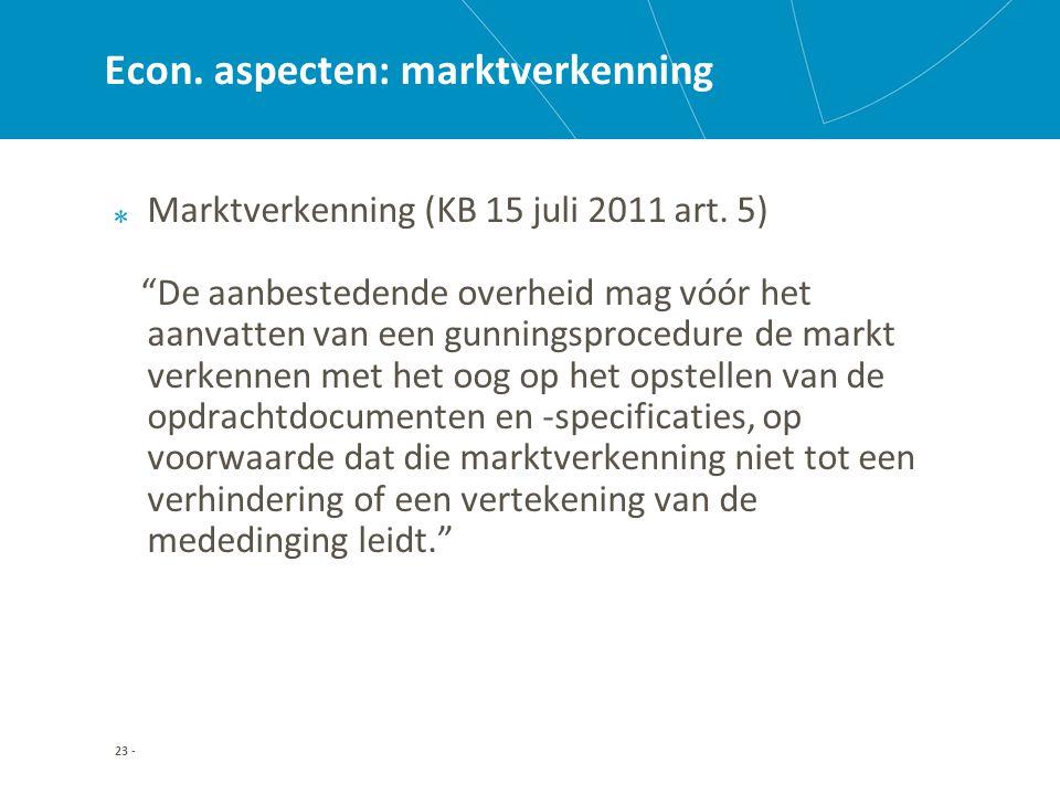 23 - Econ. aspecten: marktverkenning Marktverkenning (KB 15 juli 2011 art.