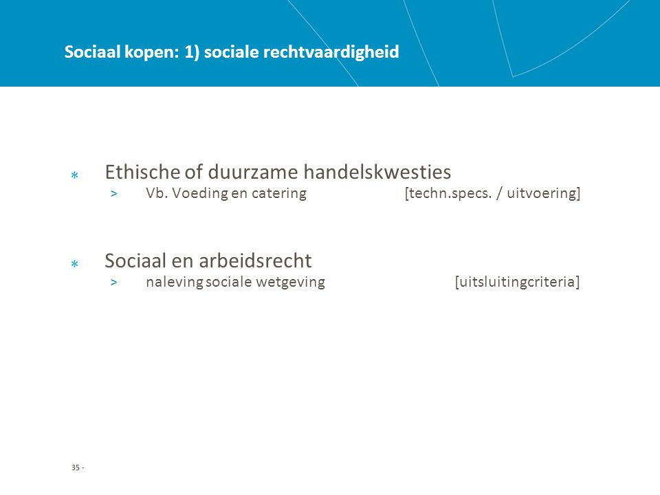 35 - Sociaal kopen: 1) sociale rechtvaardigheid Ethische of duurzame handelskwesties > Vb.