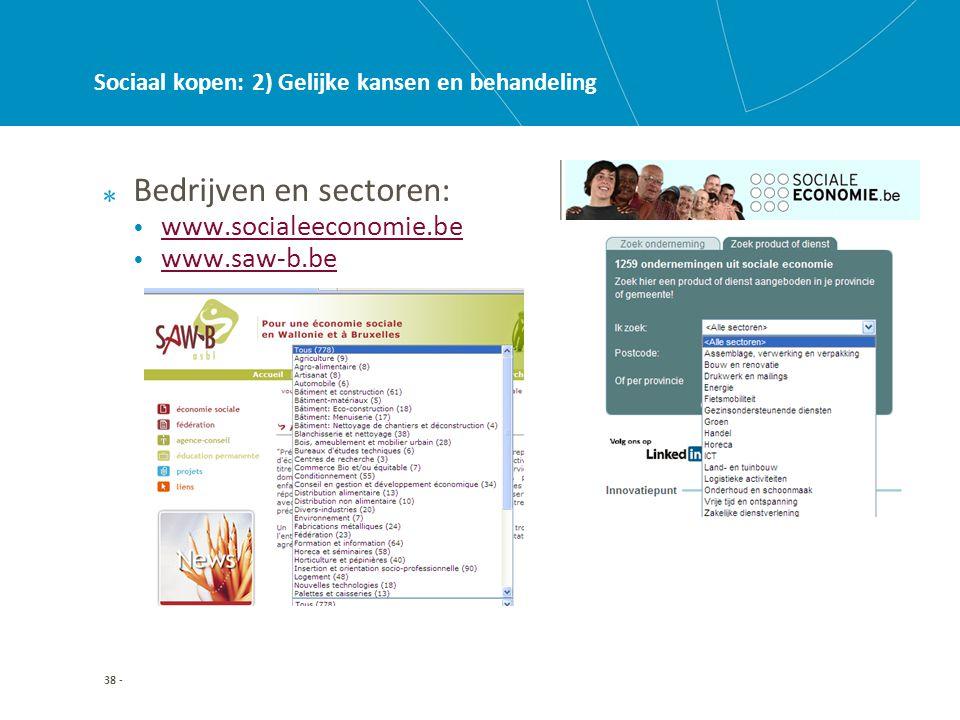 38 - Sociaal kopen: 2) Gelijke kansen en behandeling Bedrijven en sectoren: • www.socialeeconomie.be www.socialeeconomie.be • www.saw-b.be www.saw-b.be