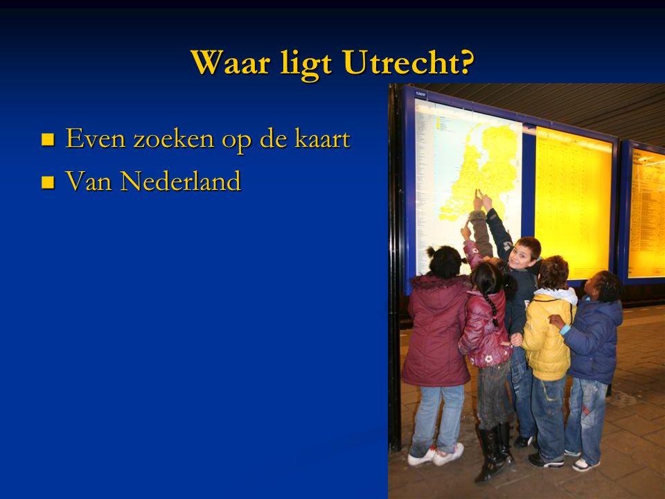 Waar ligt Utrecht?  Even zoeken op de kaart  Van Nederland