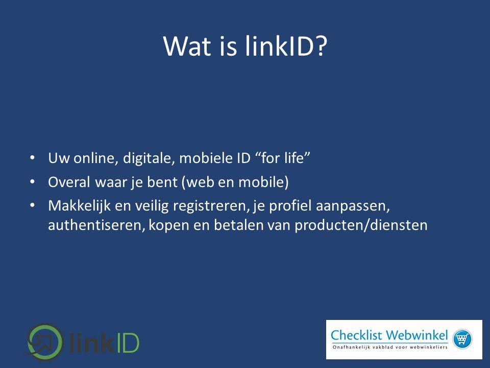"""Wat is linkID? • Uw online, digitale, mobiele ID """"for life"""" • Overal waar je bent (web en mobile) • Makkelijk en veilig registreren, je profiel aanpas"""