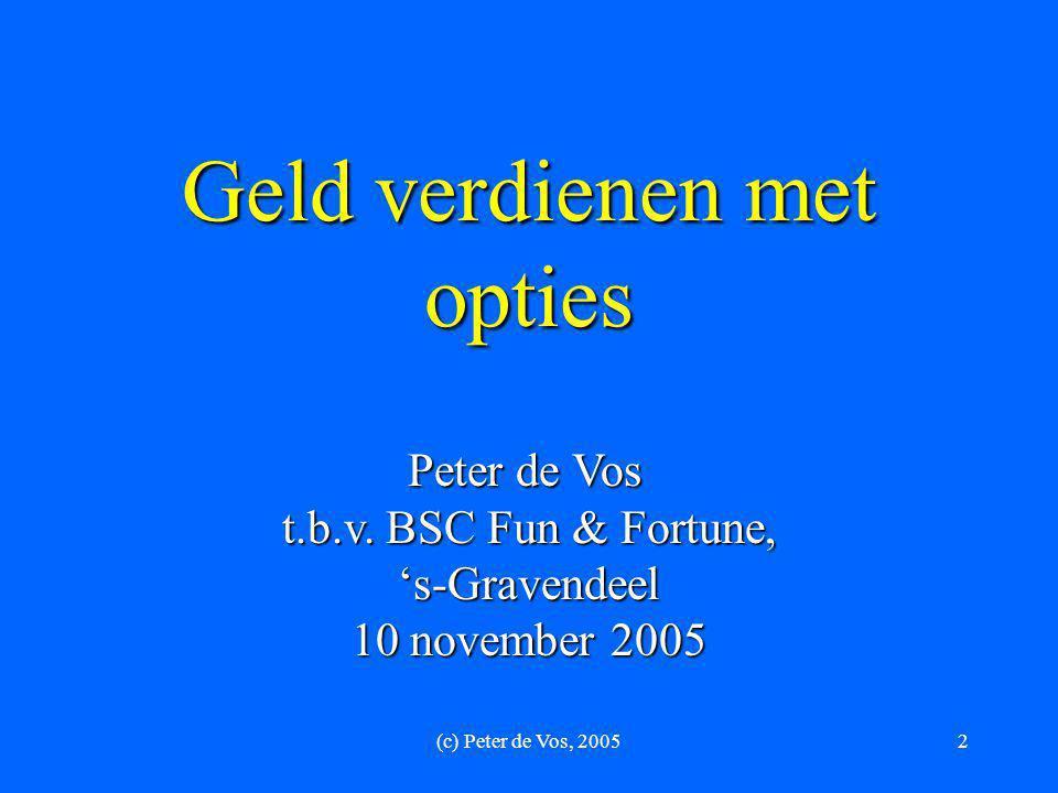 (c) Peter de Vos, 200523 Tips  De beurs is niet te voorspellen – OOK NIET DOOR GRAFIEKEN (ook al liegen deze NIET);  Vergeet gouden tips;  Wantrouw adviezen banken en (afhankelijke) analisten;  Stel ALTIJD een stop-loss vast;  Koop GEEN kortlopende opties – SCHRIJF deze  Manage je portefeuille – volg deze dagelijks