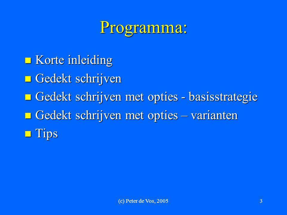(c) Peter de Vos, 20053 Programma:  Korte inleiding  Gedekt schrijven  Gedekt schrijven met opties - basisstrategie  Gedekt schrijven met opties –