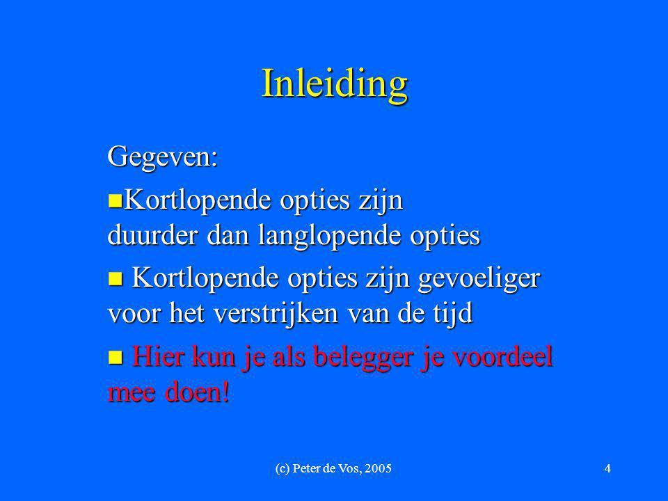 (c) Peter de Vos, 20054 Inleiding Gegeven:  Kortlopende opties zijn duurder dan langlopende opties  Kortlopende opties zijn gevoeliger voor het vers