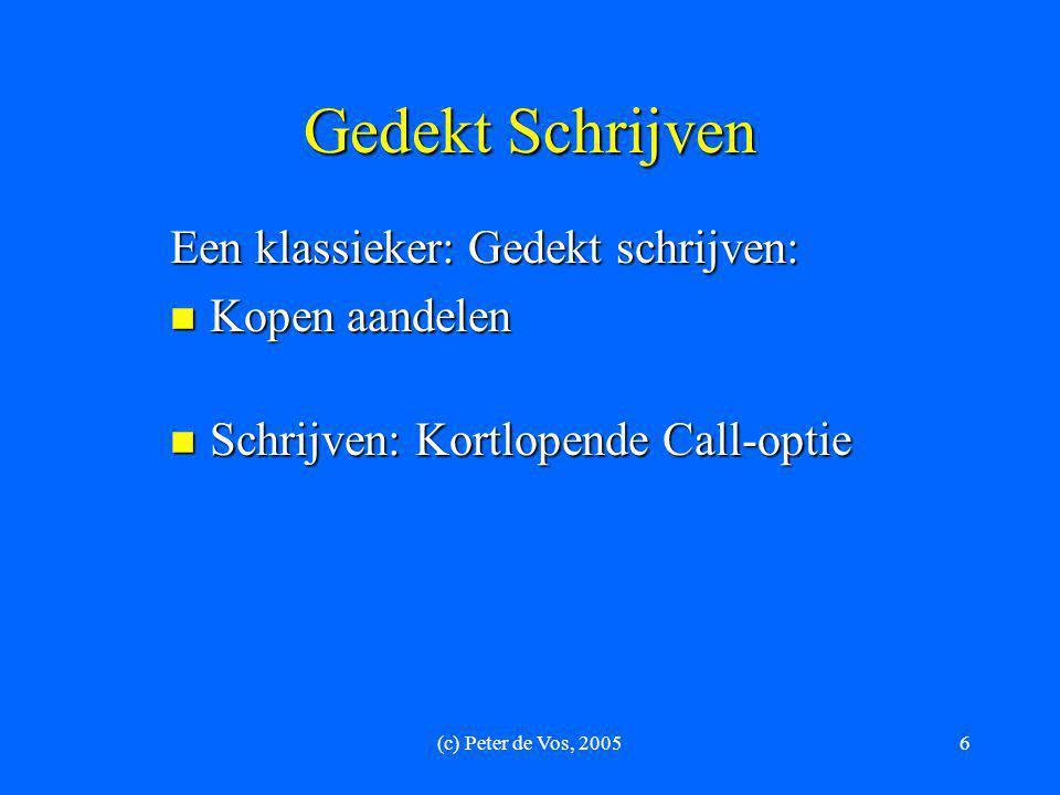 (c) Peter de Vos, 20057 Gedekt Schrijven-Aandelen Voorbeeld: Datum: 19 augustus 2005  Kopen: 100 aandelen Akzo a 33,60  Schrijven: 1 Call-optie Akzo September 2005 Serie 34 voor 0,40 OF  Schrijven: 1 Call-optie Akzo September 2005 Serie 33 voor 1,05