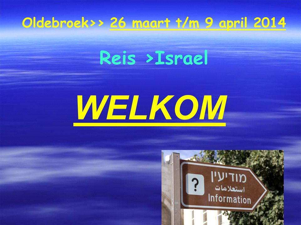 Oldebroek>> 26 maart t/m 9 april 2014 Reis >Israel WELKOM