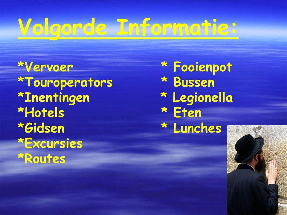 Volgorde Informatie: *Vervoer* Fooienpot *Touroperators* Bussen *Inentingen * Legionella *Hotels* Eten *Gidsen* Lunches *Excursies *Routes