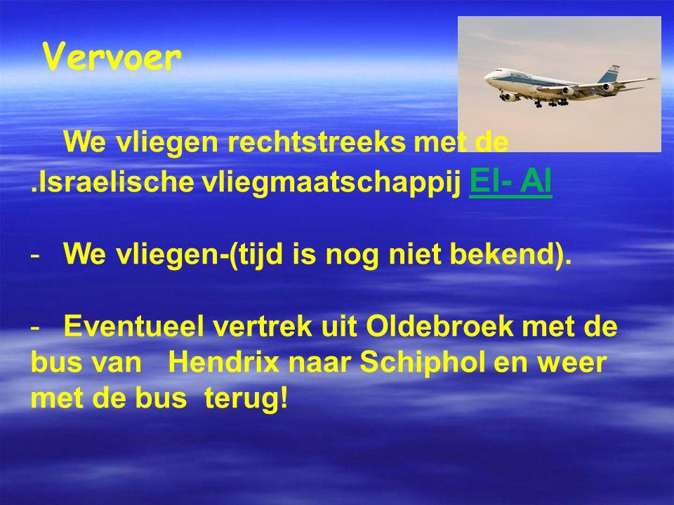 Vervoer We vliegen rechtstreeks met de.Israelische vliegmaatschappij El- Al -We vliegen-(tijd is nog niet bekend).