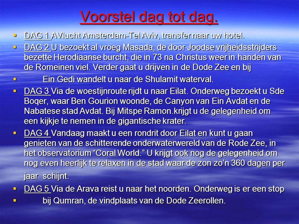 Voorstel dag tot dag.  DAG 1 AVlucht Amsterdam-Tel Aviv, transfer naar uw hotel.