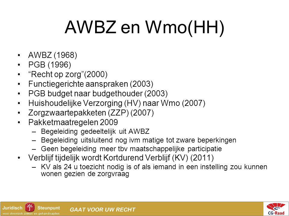 """AWBZ en Wmo(HH) •AWBZ (1968) •PGB (1996) •""""Recht op zorg""""(2000) •Functiegerichte aanspraken (2003) •PGB budget naar budgethouder (2003) •Huishoudelijk"""