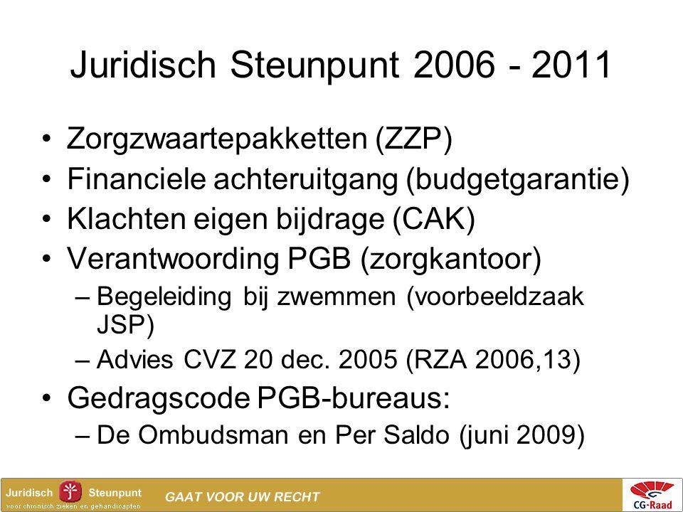 Juridisch Steunpunt 2006 - 2011 •Zorgzwaartepakketten (ZZP) •Financiele achteruitgang (budgetgarantie) •Klachten eigen bijdrage (CAK) •Verantwoording