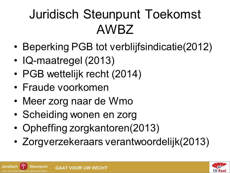 Juridisch Steunpunt Toekomst AWBZ •Beperking PGB tot verblijfsindicatie(2012) •IQ-maatregel (2013) •PGB wettelijk recht (2014) •Fraude voorkomen •Meer