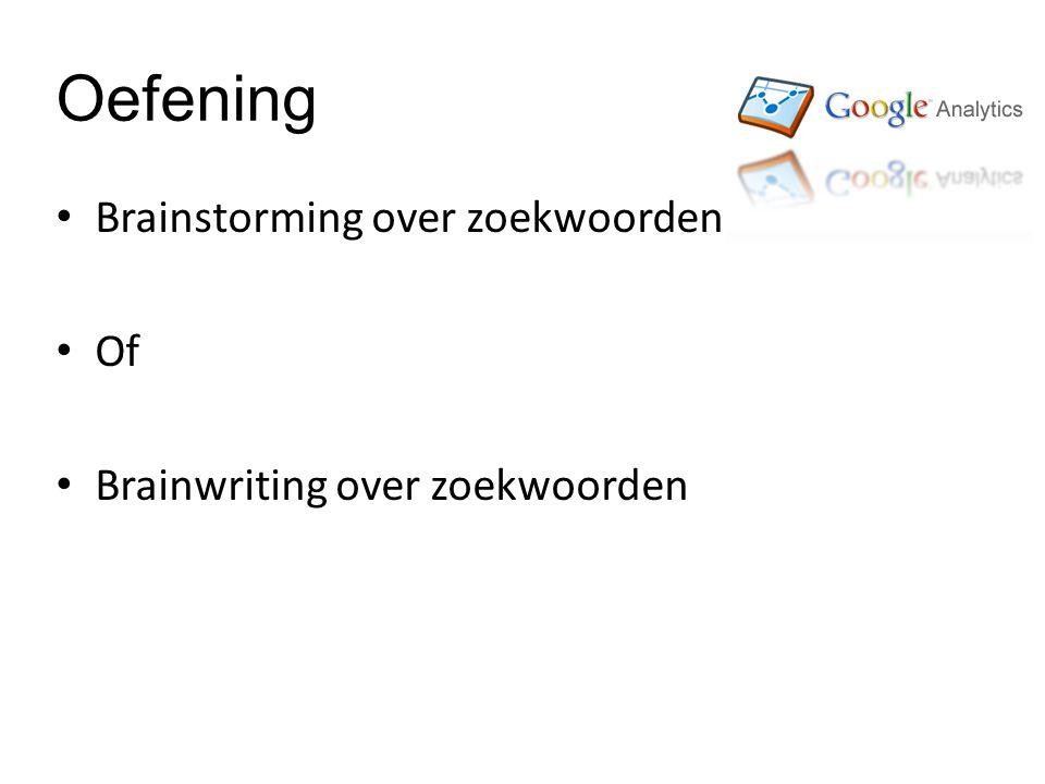 Oefening • Brainstorming over zoekwoorden • Of • Brainwriting over zoekwoorden