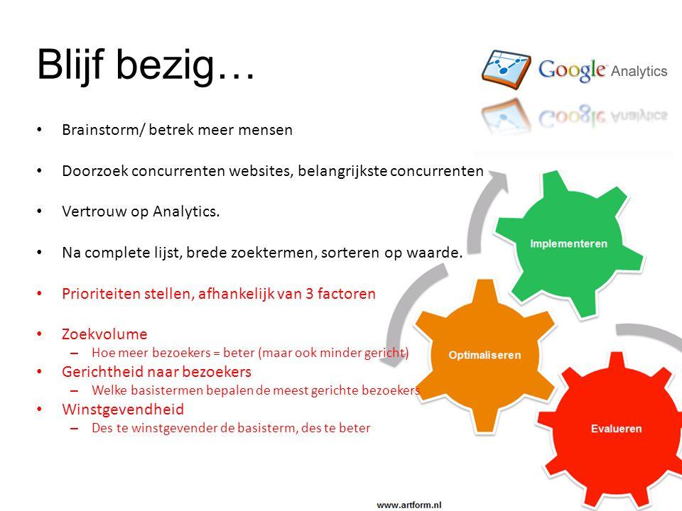 Blijf bezig… • Brainstorm/ betrek meer mensen • Doorzoek concurrenten websites, belangrijkste concurrenten • Vertrouw op Analytics.
