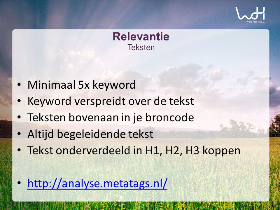 • Minimaal 5x keyword • Keyword verspreidt over de tekst • Teksten bovenaan in je broncode • Altijd begeleidende tekst • Tekst onderverdeeld in H1, H2, H3 koppen • http://analyse.metatags.nl/ http://analyse.metatags.nl/