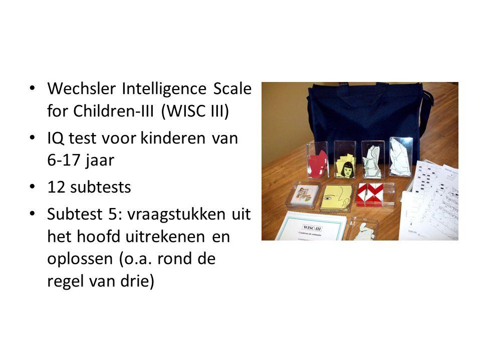 • Wechsler Intelligence Scale for Children-III (WISC III) • IQ test voor kinderen van 6-17 jaar • 12 subtests • Subtest 5: vraagstukken uit het hoofd