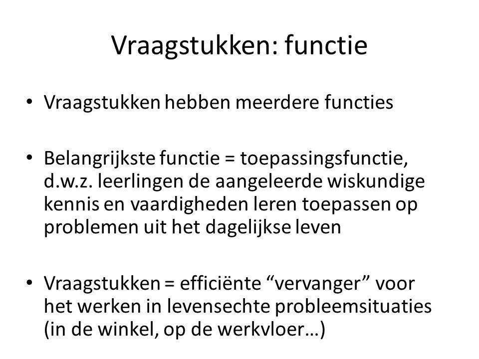 Vraagstukken: functie • Vraagstukken hebben meerdere functies • Belangrijkste functie = toepassingsfunctie, d.w.z. leerlingen de aangeleerde wiskundig
