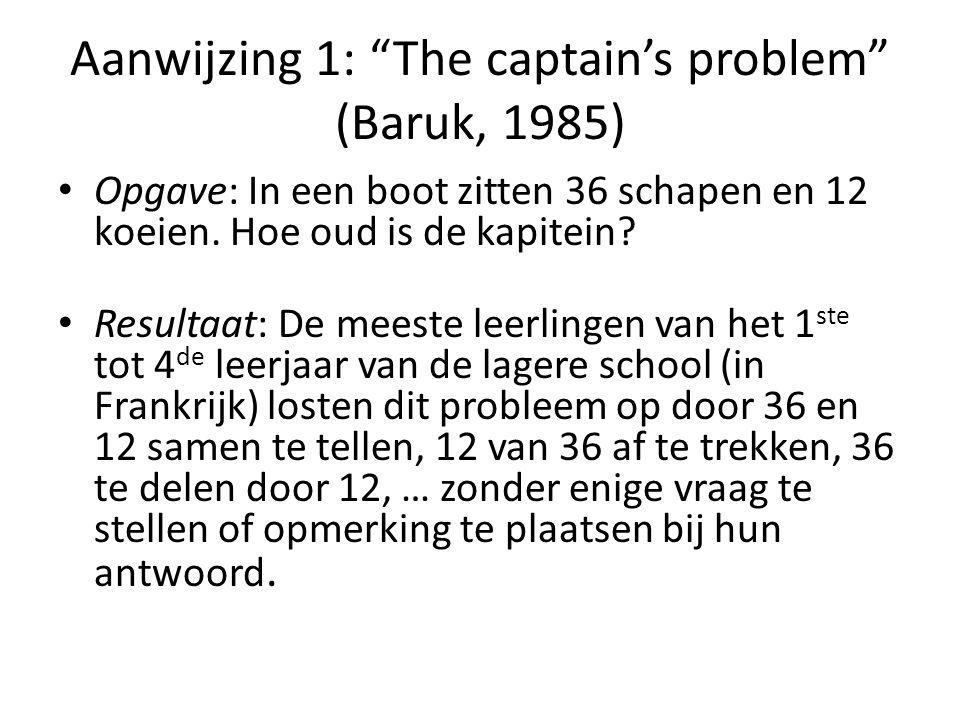 """Aanwijzing 1: """"The captain's problem"""" (Baruk, 1985) • Opgave: In een boot zitten 36 schapen en 12 koeien. Hoe oud is de kapitein? • Resultaat: De mees"""