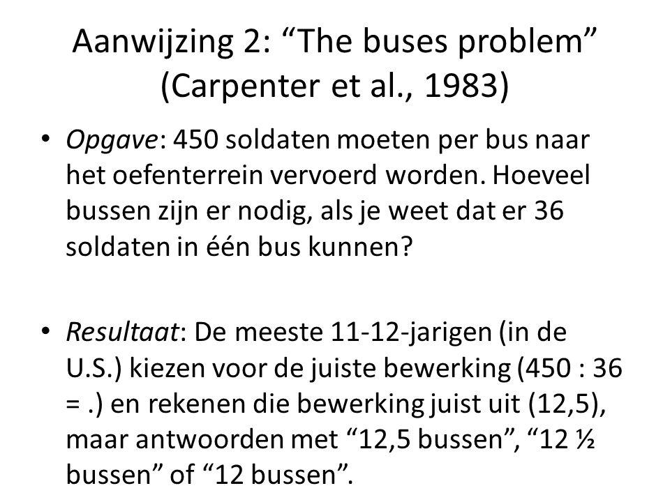 """Aanwijzing 2: """"The buses problem"""" (Carpenter et al., 1983) • Opgave: 450 soldaten moeten per bus naar het oefenterrein vervoerd worden. Hoeveel bussen"""