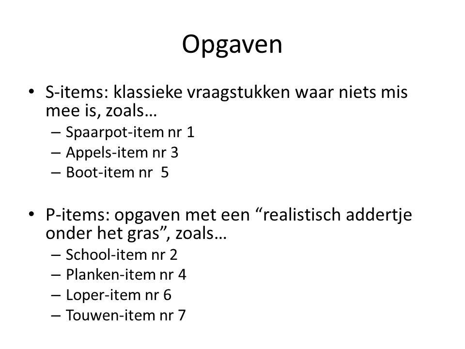Opgaven • S-items: klassieke vraagstukken waar niets mis mee is, zoals… – Spaarpot-item nr 1 – Appels-item nr 3 – Boot-item nr 5 • P-items: opgaven me