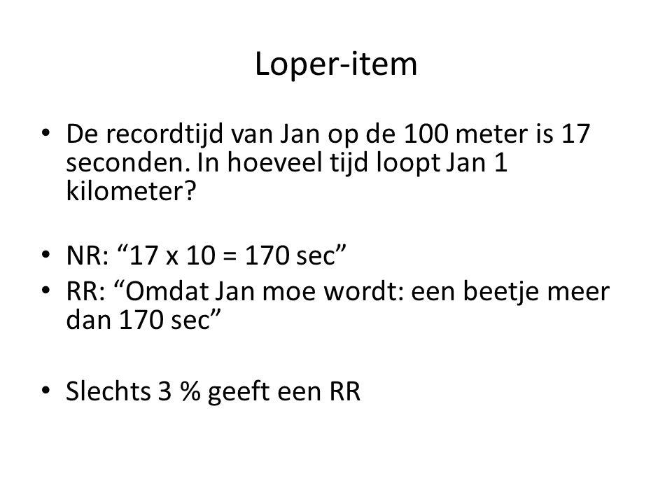 """Loper-item • De recordtijd van Jan op de 100 meter is 17 seconden. In hoeveel tijd loopt Jan 1 kilometer? • NR: """"17 x 10 = 170 sec"""" • RR: """"Omdat Jan m"""