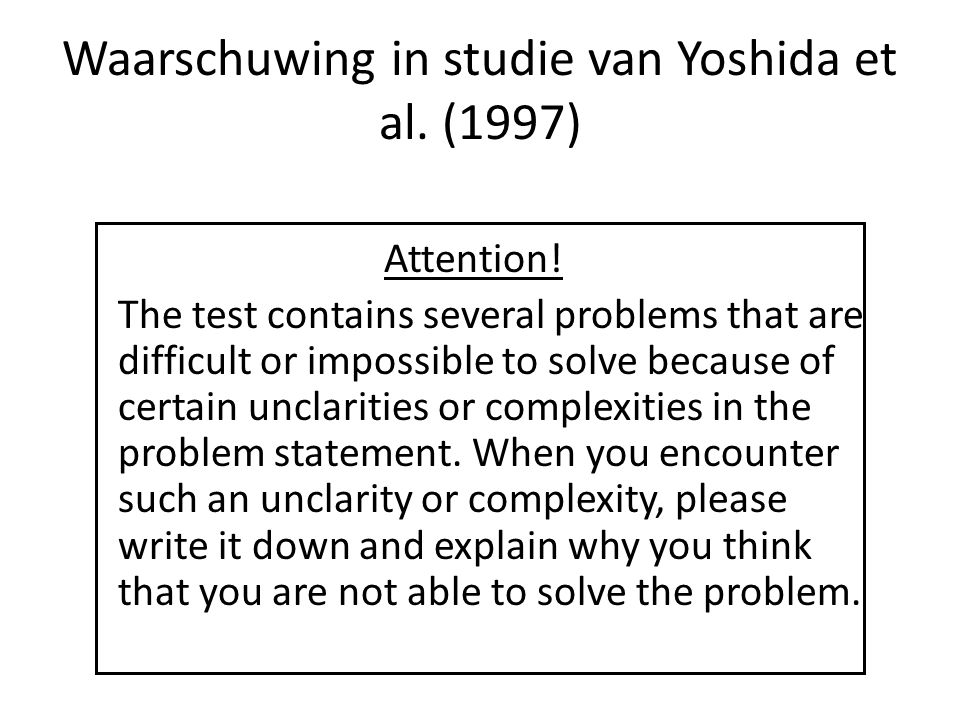 Waarschuwing in studie van Yoshida et al. (1997) Attention! The test contains several problems that are difficult or impossible to solve because of ce