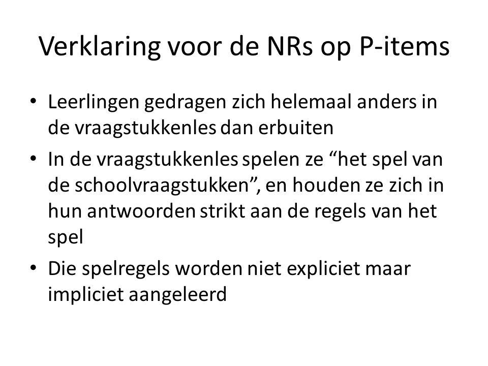 """Verklaring voor de NRs op P-items • Leerlingen gedragen zich helemaal anders in de vraagstukkenles dan erbuiten • In de vraagstukkenles spelen ze """"het"""