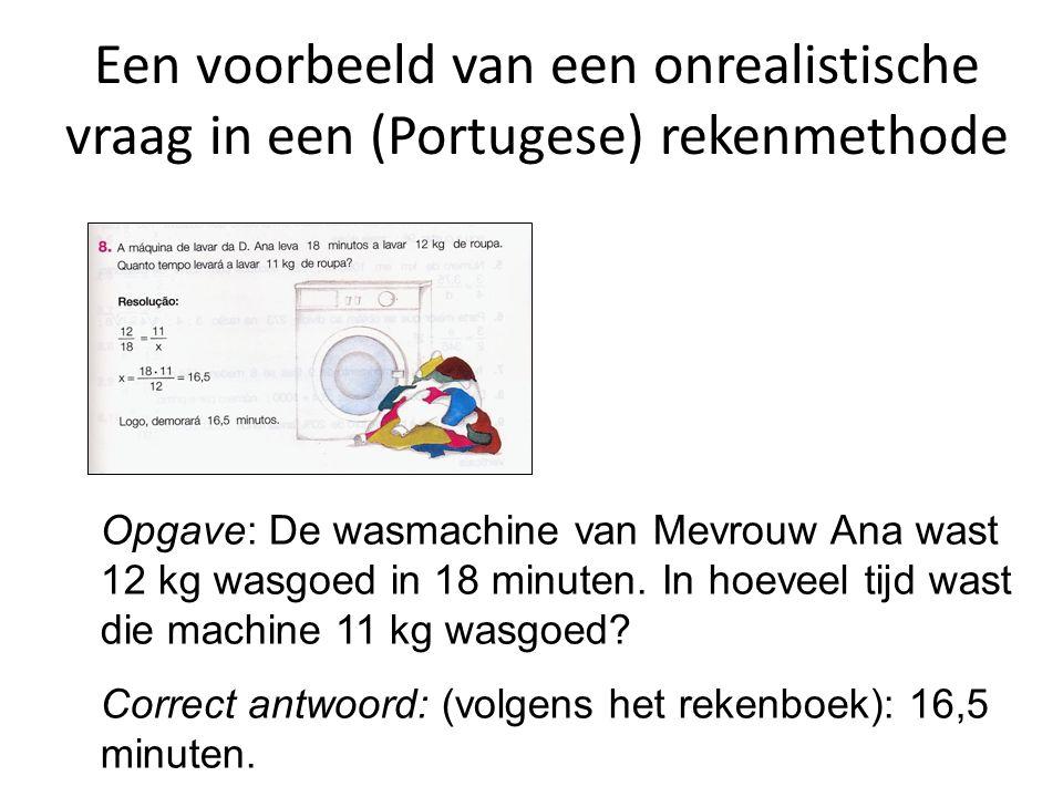 Een voorbeeld van een onrealistische vraag in een (Portugese) rekenmethode Opgave: De wasmachine van Mevrouw Ana wast 12 kg wasgoed in 18 minuten. In